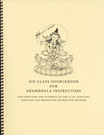 Six-Class Sourcebook for Shambhala Instructors