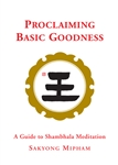 Proclaiming Basic Goodness: A Guide to Shambhala Meditation